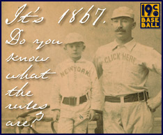 19th century baseball rules. Click here.